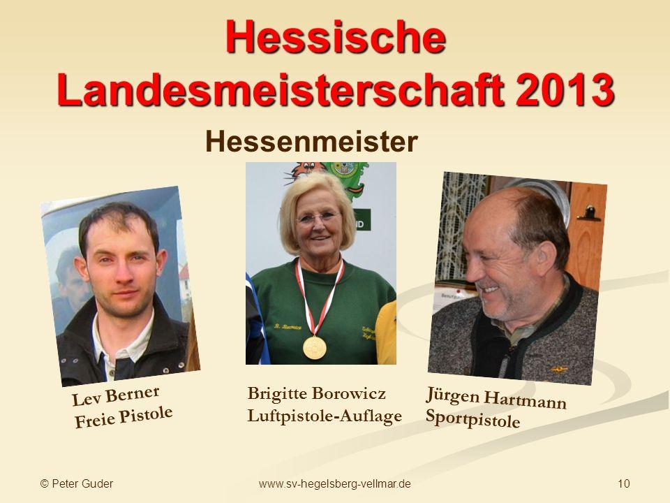© Peter Guder 10www.sv-hegelsberg-vellmar.de Hessische Landesmeisterschaft 2013 Lev Berner Freie Pistole Hessenmeister Brigitte Borowicz Luftpistole-A