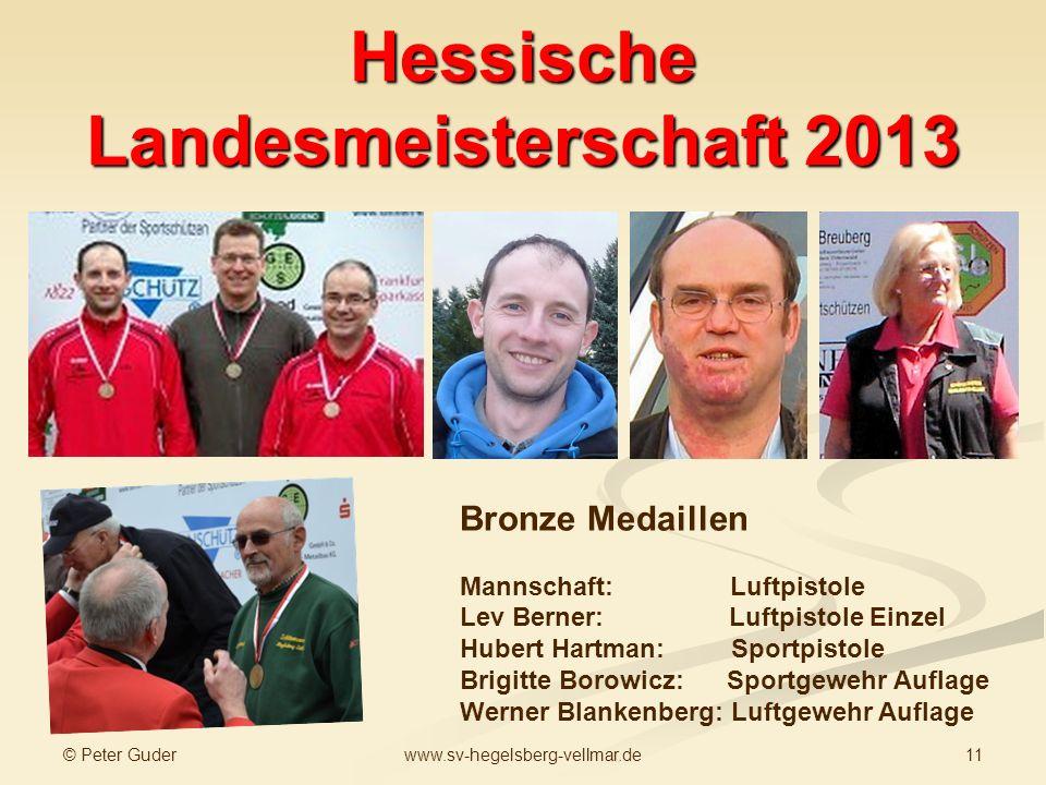 © Peter Guder 11www.sv-hegelsberg-vellmar.de Hessische Landesmeisterschaft 2013 Bronze Medaillen Mannschaft: Luftpistole Lev Berner: Luftpistole Einze