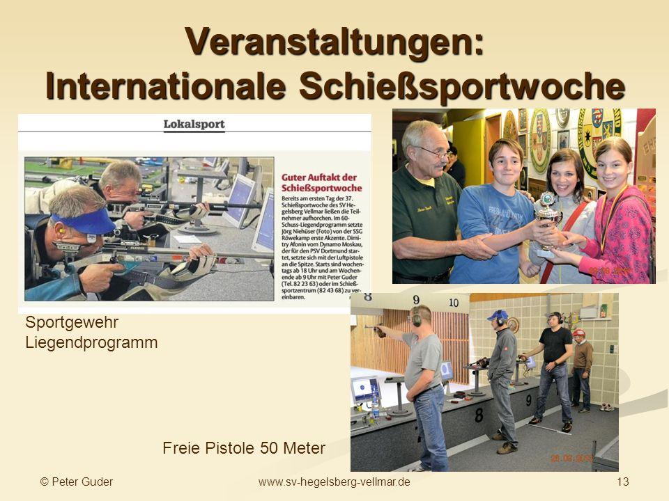 © Peter Guder 13www.sv-hegelsberg-vellmar.de Veranstaltungen: Internationale Schießsportwoche Sportgewehr Liegendprogramm Freie Pistole 50 Meter