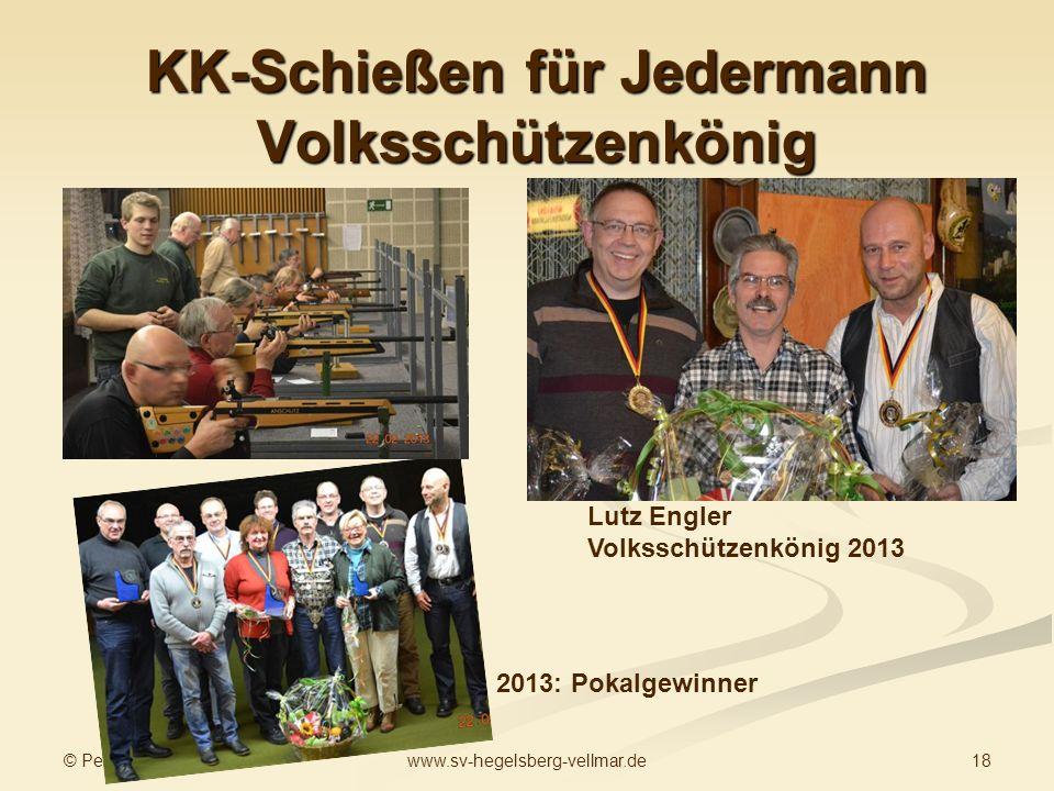 © Peter Guder 18www.sv-hegelsberg-vellmar.de KK-Schießen für Jedermann Volksschützenkönig 2013: Pokalgewinner Lutz Engler Volksschützenkönig 2013