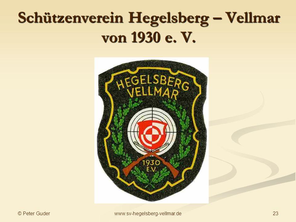 © Peter Guder 23www.sv-hegelsberg-vellmar.de Schützenverein Hegelsberg – Vellmar von 1930 e. V.
