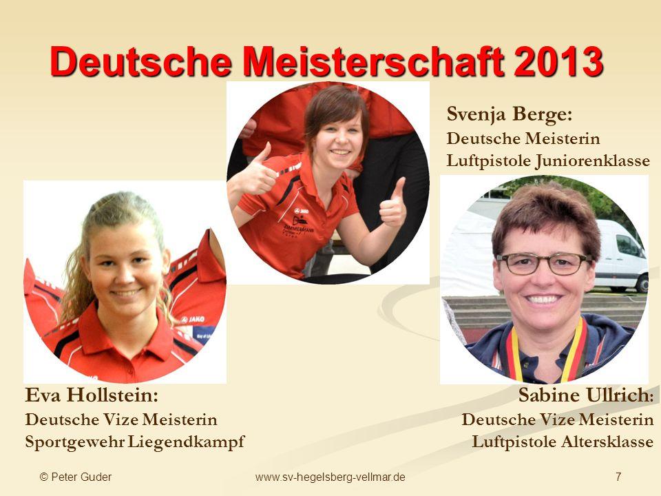 © Peter Guder 7www.sv-hegelsberg-vellmar.de Deutsche Meisterschaft 2013 Eva Hollstein: Deutsche Vize Meisterin Sportgewehr Liegendkampf Sabine Ullrich