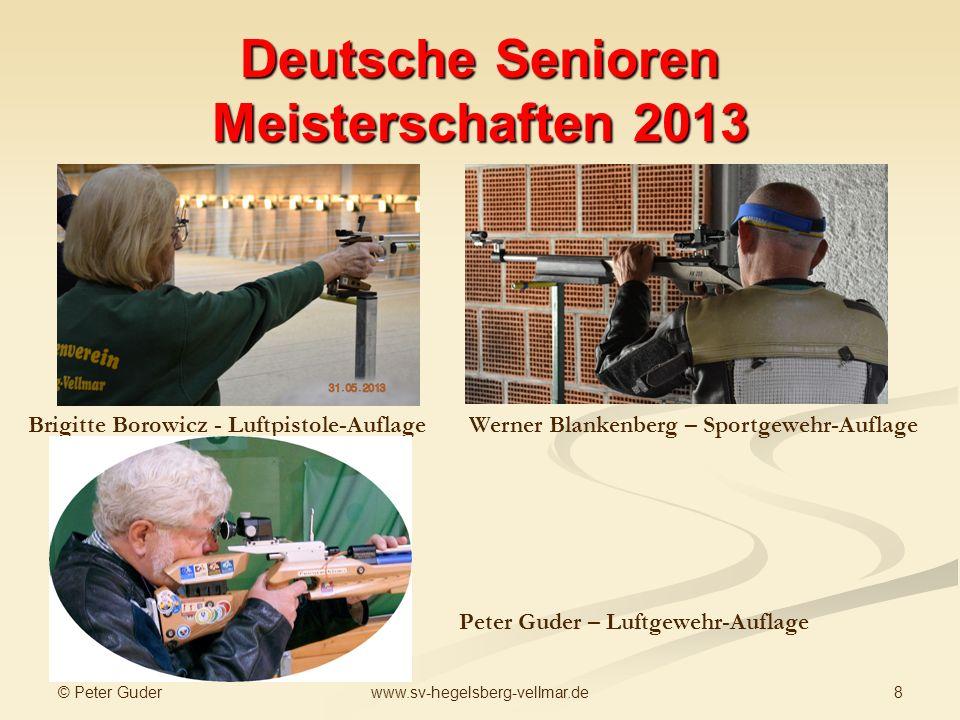 © Peter Guder 8www.sv-hegelsberg-vellmar.de Deutsche Senioren Meisterschaften 2013 Brigitte Borowicz - Luftpistole-Auflage Werner Blankenberg – Sportg