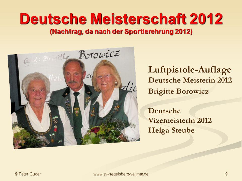 © Peter Guder 9www.sv-hegelsberg-vellmar.de Deutsche Meisterschaft 2012 (Nachtrag, da nach der Sportlerehrung 2012) Luftpistole-Auflage Deutsche Meist