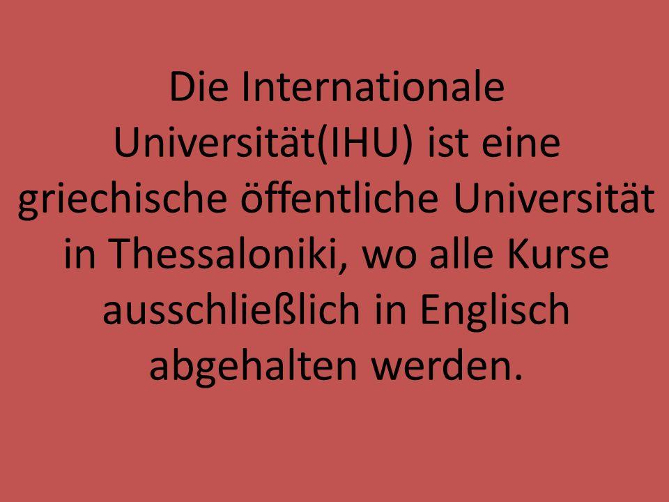 Die Internationale Universität(IHU) ist eine griechische öffentliche Universität in Thessaloniki, wo alle Kurse ausschließlich in Englisch abgehalten werden.