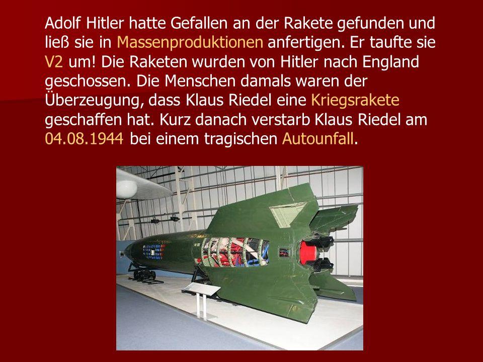 Adolf Hitler hatte Gefallen an der Rakete gefunden und ließ sie in Massenproduktionen anfertigen.