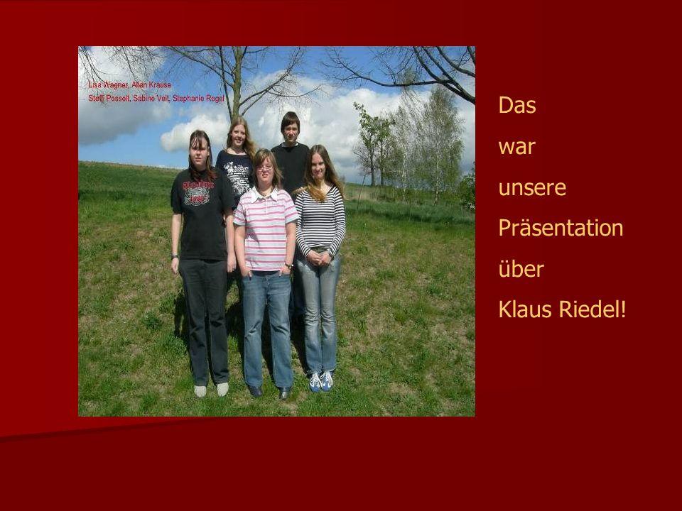 Das war unsere Präsentation über Klaus Riedel!