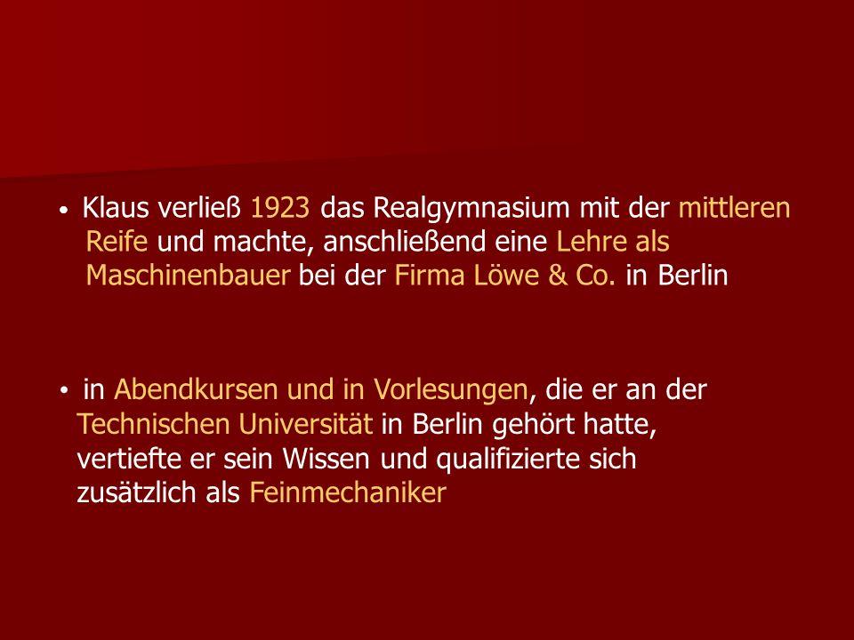Klaus verließ 1923 das Realgymnasium mit der mittleren Reife und machte, anschließend eine Lehre als Maschinenbauer bei der Firma Löwe & Co.