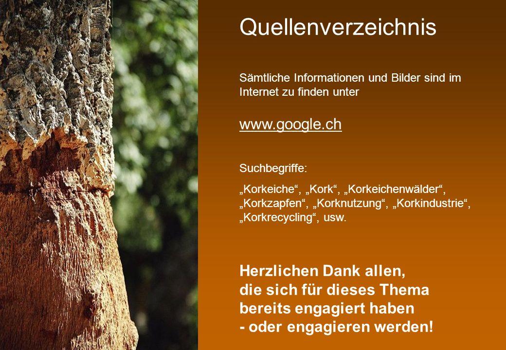 Quellenverzeichnis Sämtliche Informationen und Bilder sind im Internet zu finden unter www.google.ch Suchbegriffe: Korkeiche, Kork, Korkeichenwälder,