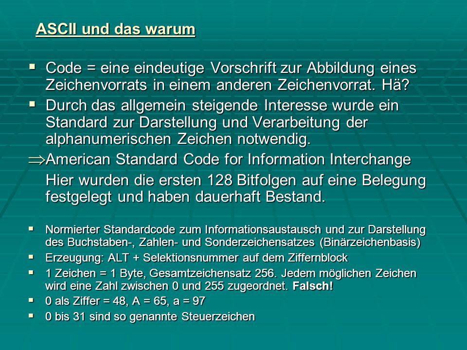 ASCII und das warum Code = eine eindeutige Vorschrift zur Abbildung eines Zeichenvorrats in einem anderen Zeichenvorrat. Hä? Code = eine eindeutige Vo