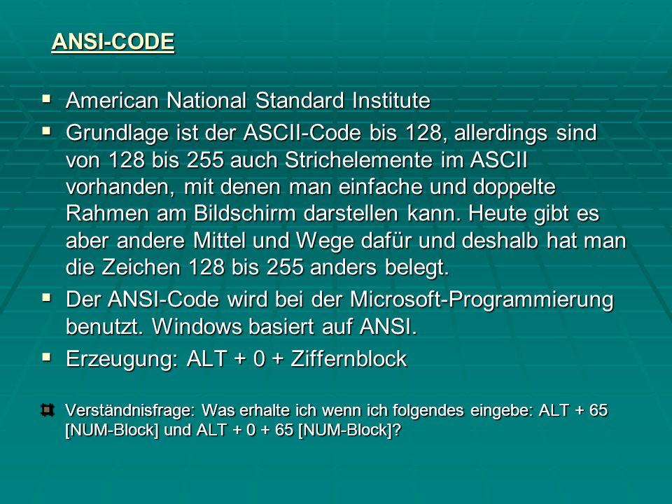 ANSI-CODE American National Standard Institute American National Standard Institute Grundlage ist der ASCII-Code bis 128, allerdings sind von 128 bis 255 auch Strichelemente im ASCII vorhanden, mit denen man einfache und doppelte Rahmen am Bildschirm darstellen kann.