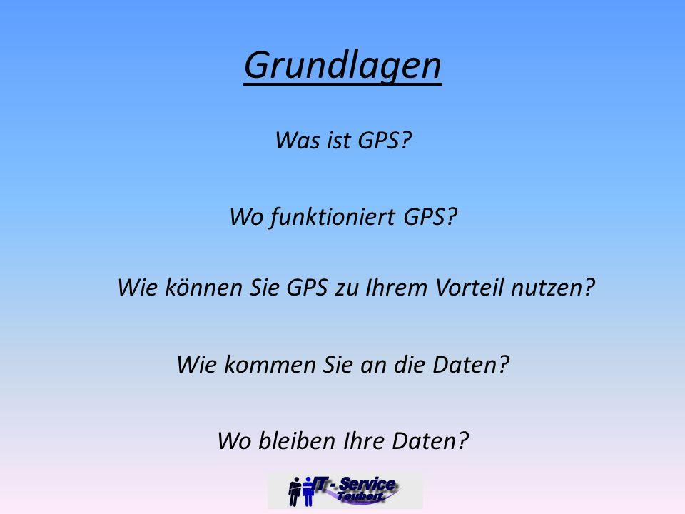 Grundlagen Was ist GPS. Wo funktioniert GPS. Wie können Sie GPS zu Ihrem Vorteil nutzen.
