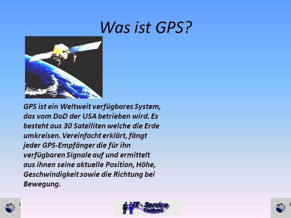 Was ist GPS. GPS ist ein Weltweit verfügbares System, das vom DoD der USA betrieben wird.