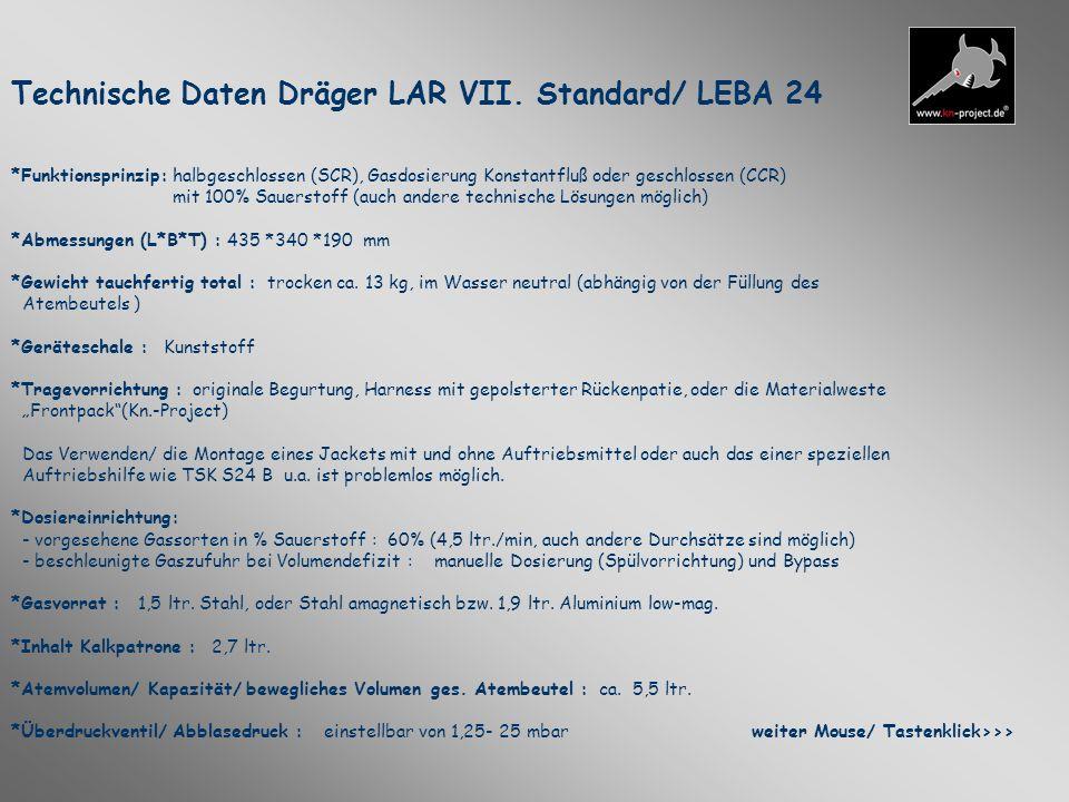Technische Daten Dräger LAR VII. Standard/ LEBA 24 *Funktionsprinzip: halbgeschlossen (SCR), Gasdosierung Konstantfluß oder geschlossen (CCR) mit 100%