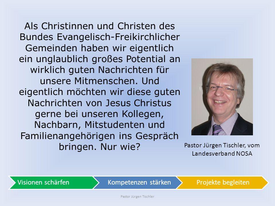 Pastor Jürgen Tischler Pastor Jürgen Tischler, vom Landesverband NOSA Als Christinnen und Christen des Bundes Evangelisch-Freikirchlicher Gemeinden ha