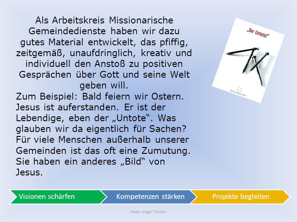 Pastor Jürgen Tischler Als Arbeitskreis Missionarische Gemeindedienste haben wir dazu gutes Material entwickelt, das pfiffig, zeitgemäß, unaufdringlic