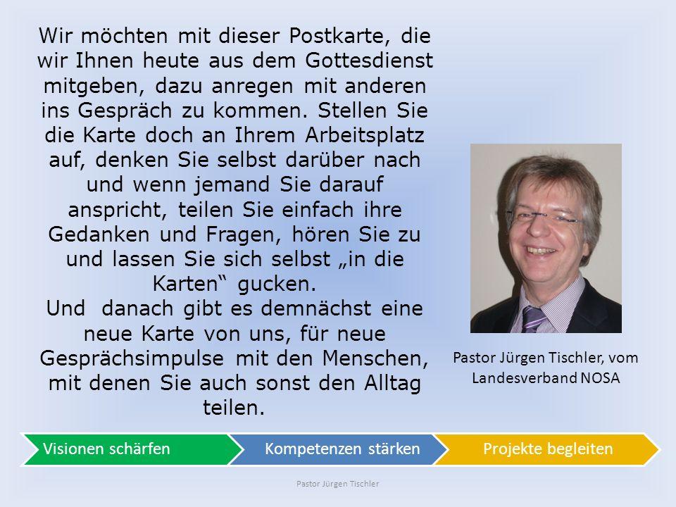 Pastor Jürgen Tischler Pastor Jürgen Tischler, vom Landesverband NOSA Wir möchten mit dieser Postkarte, die wir Ihnen heute aus dem Gottesdienst mitge