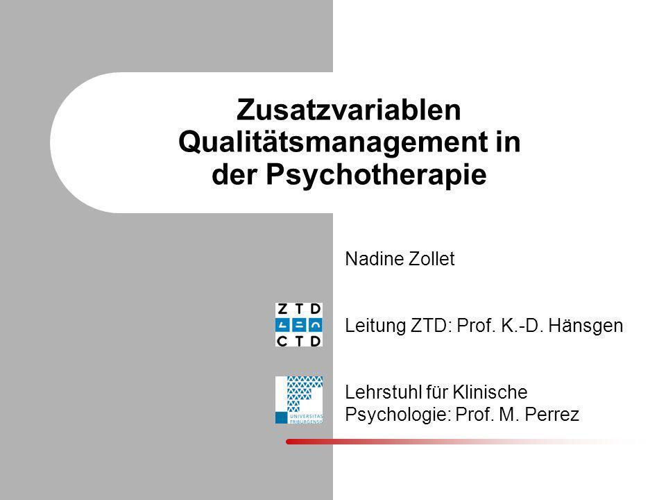 Zusatzvariablen Qualitätsmanagement in der Psychotherapie Nadine Zollet Leitung ZTD: Prof. K.-D. Hänsgen Lehrstuhl für Klinische Psychologie: Prof. M.