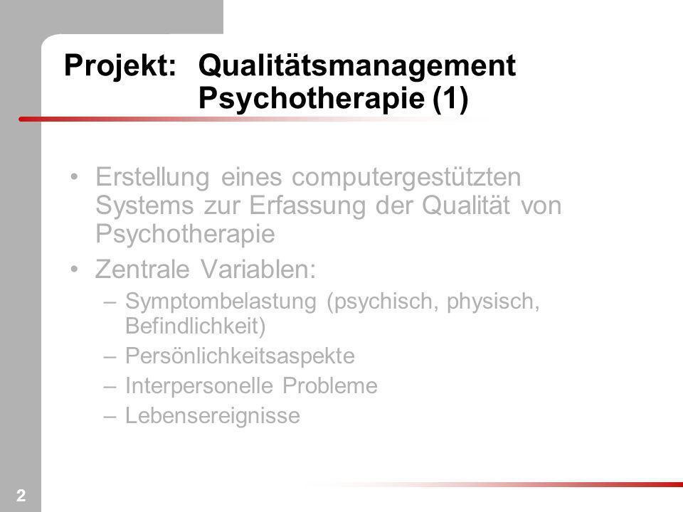 2 Projekt:Qualitätsmanagement Psychotherapie (1) Erstellung eines computergestützten Systems zur Erfassung der Qualität von Psychotherapie Zentrale Va