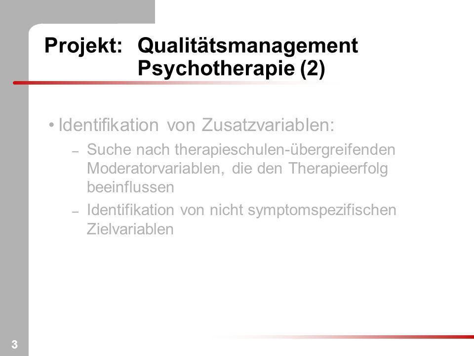 3 Projekt:Qualitätsmanagement Psychotherapie (2) Identifikation von Zusatzvariablen: – Suche nach therapieschulen-übergreifenden Moderatorvariablen, d