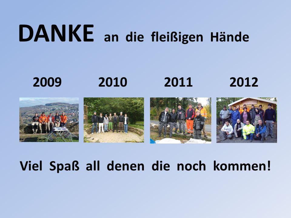 DANKE an die fleißigen Hände 2009 2010 2011 2012 Viel Spaß all denen die noch kommen!