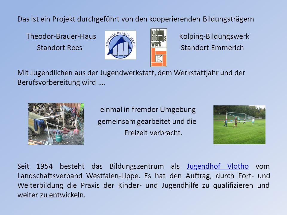 Das ist ein Projekt durchgeführt von den kooperierenden Bildungsträgern Theodor-Brauer-Haus Kolping-Bildungswerk Standort Rees Standort Emmerich Mit Jugendlichen aus der Jugendwerkstatt, dem Werkstattjahr und der Berufsvorbereitung wird ….