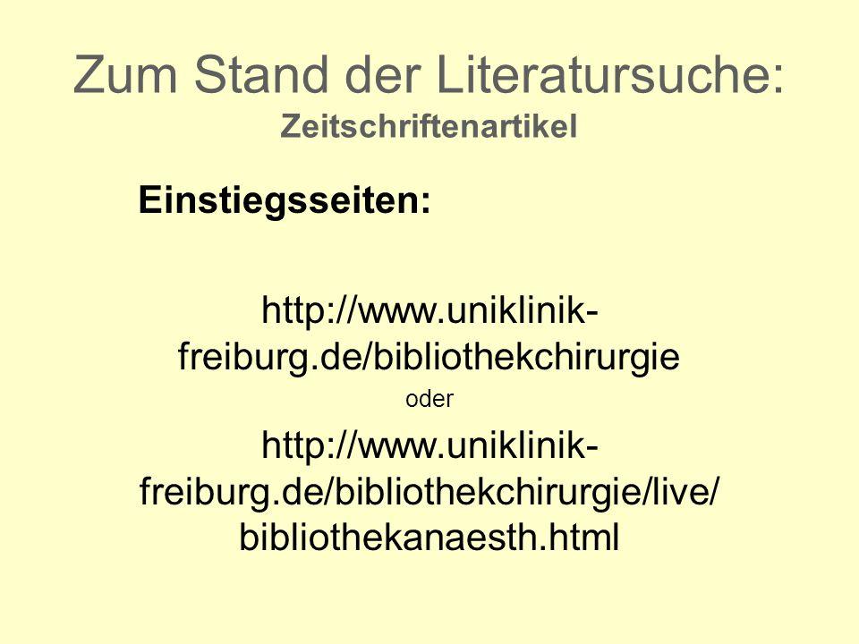Zum Stand der Literatursuche: Zeitschriftenartikel Einstiegsseiten: http://www.uniklinik- freiburg.de/bibliothekchirurgie oder http://www.uniklinik- freiburg.de/bibliothekchirurgie/live/ bibliothekanaesth.html