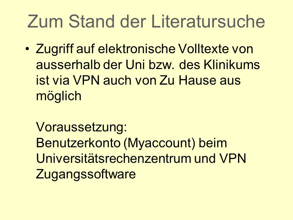 Zum Stand der Literatursuche Zugriff auf elektronische Volltexte von ausserhalb der Uni bzw. des Klinikums ist via VPN auch von Zu Hause aus möglich V