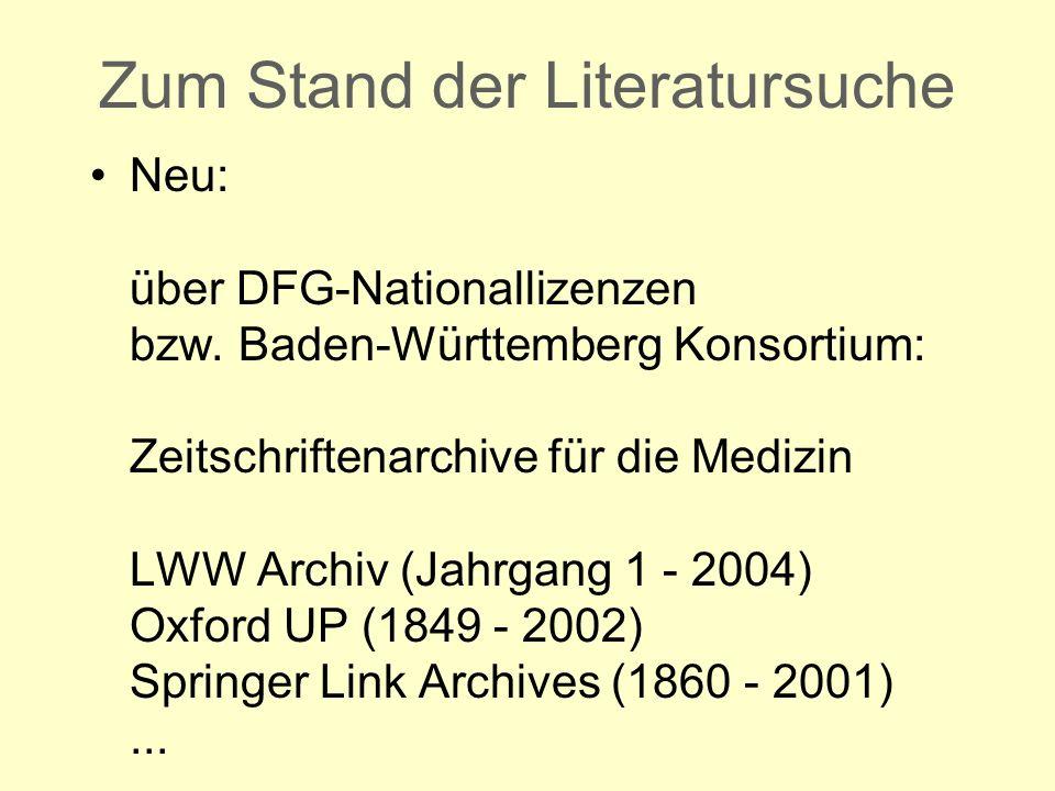 Zum Stand der Literatursuche Neu: über DFG-Nationallizenzen bzw. Baden-Württemberg Konsortium: Zeitschriftenarchive für die Medizin LWW Archiv (Jahrga