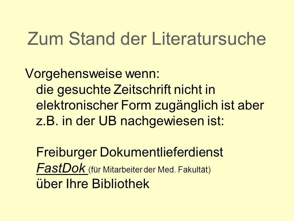 Zum Stand der Literatursuche Vorgehensweise wenn: die gesuchte Zeitschrift nicht in elektronischer Form zugänglich ist aber z.B. in der UB nachgewiese
