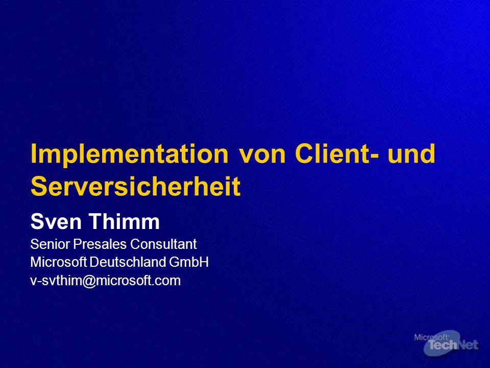 Implementation von Client- und Serversicherheit Sven Thimm Senior Presales Consultant Microsoft Deutschland GmbH v-svthim@microsoft.com