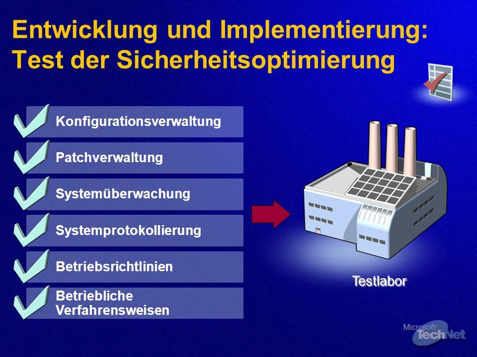 Entwicklung und Implementierung: Test der Sicherheitsoptimierung Konfigurationsverwaltung Patchverwaltung Systemüberwachung Systemprotokollierung Betriebsrichtlinien Betriebliche Verfahrensweisen Testlabor