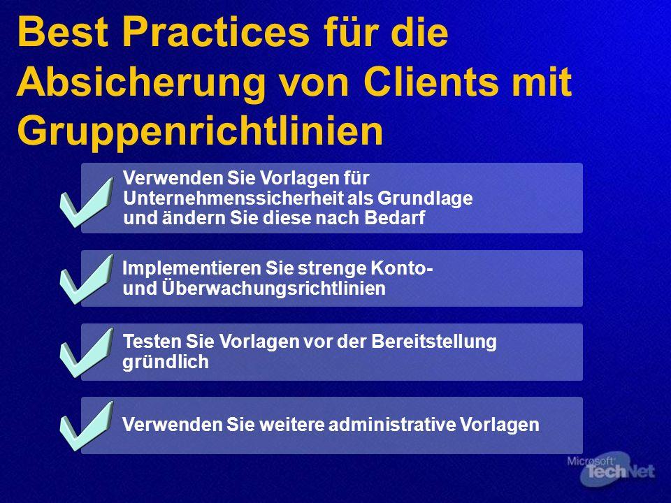 Best Practices für die Absicherung von Clients mit Gruppenrichtlinien Verwenden Sie Vorlagen für Unternehmenssicherheit als Grundlage und ändern Sie diese nach Bedarf Implementieren Sie strenge Konto- und Überwachungsrichtlinien Testen Sie Vorlagen vor der Bereitstellung gründlich Verwenden Sie weitere administrative Vorlagen