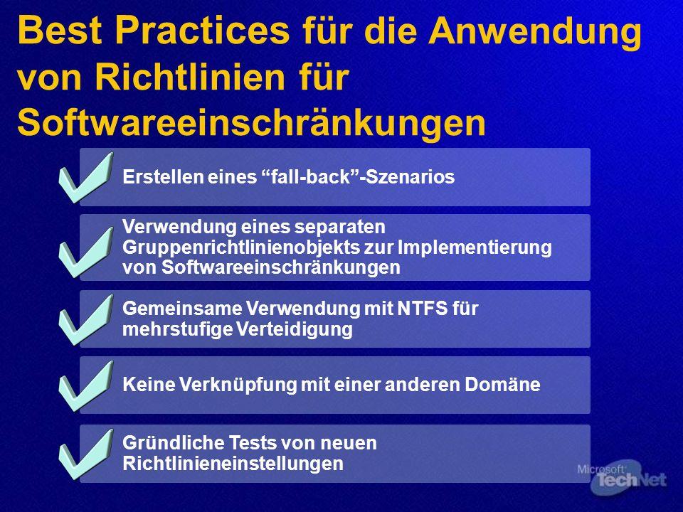 Erstellen eines fall-back-Szenarios Verwendung eines separaten Gruppenrichtlinienobjekts zur Implementierung von Softwareeinschränkungen Gemeinsame Verwendung mit NTFS für mehrstufige Verteidigung Keine Verknüpfung mit einer anderen Domäne Gründliche Tests von neuen Richtlinieneinstellungen Best Practices für die Anwendung von Richtlinien für Softwareeinschränkungen