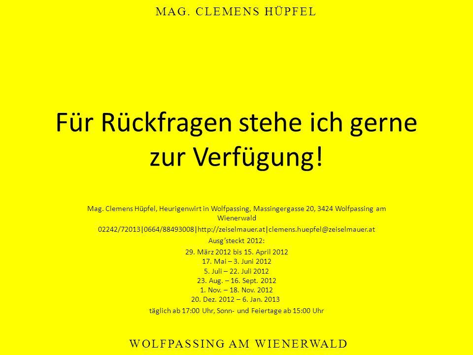 MAG. CLEMENS HÜPFEL WOLFPASSING AM WIENERWALD Für Rückfragen stehe ich gerne zur Verfügung! Mag. Clemens Hüpfel, Heurigenwirt in Wolfpassing, Massinge