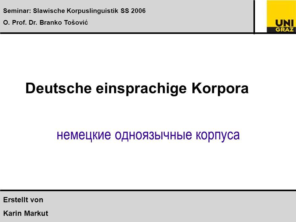 Deutsche einsprachige Korpora немецкие одноязычные корпуса Institut für Slawistik Seminar: Slawische Korpuslinguistik SS 2006 O.