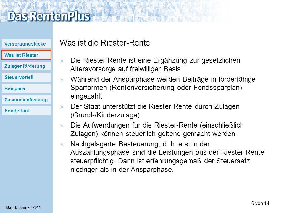 Versorgungslücke Was ist Riester Zulagenförderung Steuervorteil Beispiele Zusammenfassung Sondertarif 6 von 14 Stand: Januar 2011 Was ist die Riester-