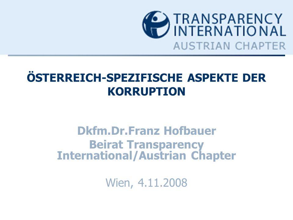 ÖSTERREICH-SPEZIFISCHE ASPEKTE DER KORRUPTION Dkfm.Dr.Franz Hofbauer Beirat Transparency International/Austrian Chapter Wien, 4.11.2008