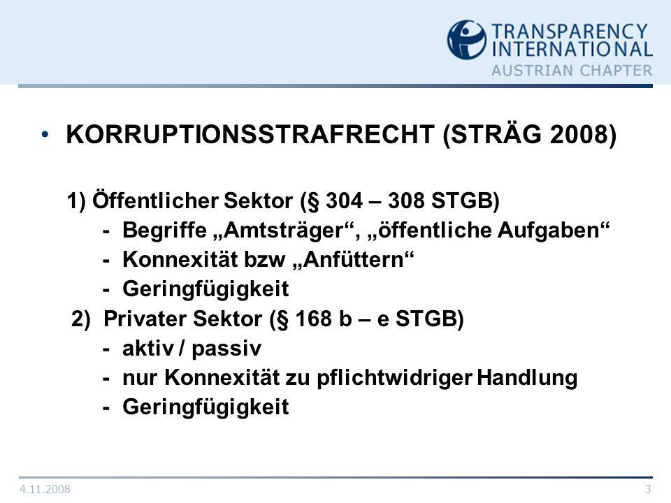 4.11.20083 KORRUPTIONSSTRAFRECHT (STRÄG 2008) 1) Öffentlicher Sektor (§ 304 – 308 STGB) - Begriffe Amtsträger, öffentliche Aufgaben - Konnexität bzw A