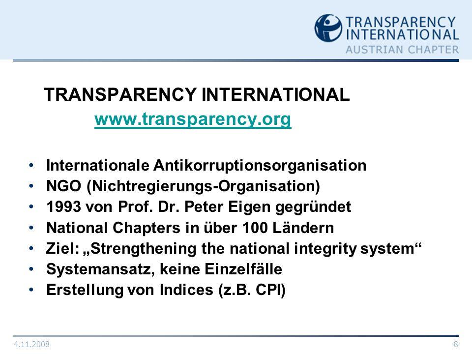 4.11.20088 TRANSPARENCY INTERNATIONAL www.transparency.org Internationale Antikorruptionsorganisation NGO (Nichtregierungs-Organisation) 1993 von Prof