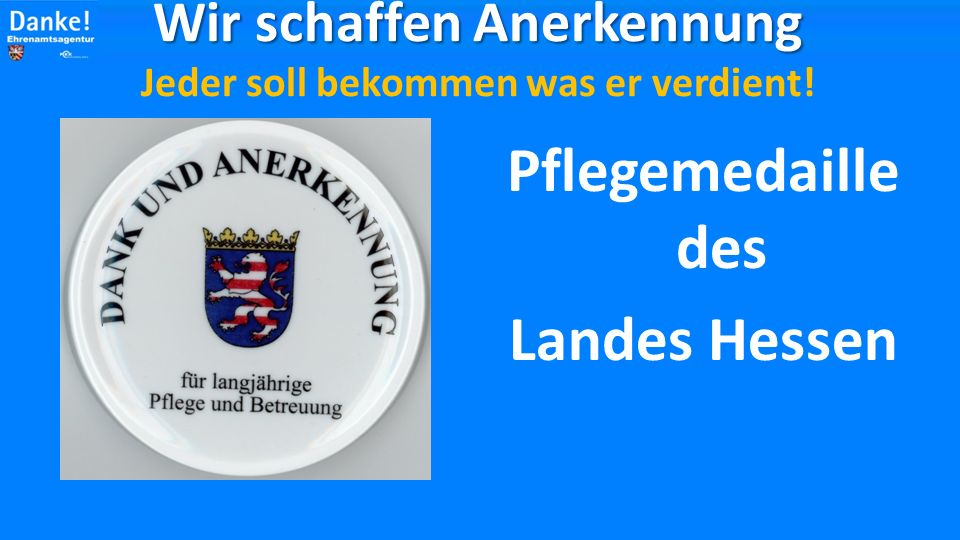 Verdienstorden des Landes Hessen Wir schaffen Anerkennung Wir schaffen Anerkennung Jeder soll bekommen was er verdient!