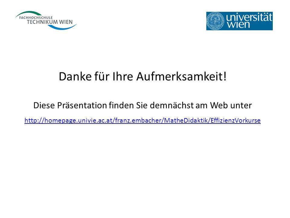 Danke für Ihre Aufmerksamkeit! Diese Präsentation finden Sie demnächst am Web unter http://homepage.univie.ac.at/franz.embacher/MatheDidaktik/Effizien