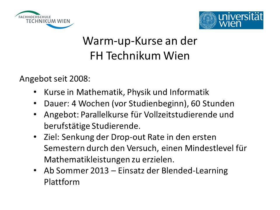 Warm-up-Kurse an der FH Technikum Wien Angebot seit 2008: Kurse in Mathematik, Physik und Informatik Dauer: 4 Wochen (vor Studienbeginn), 60 Stunden A
