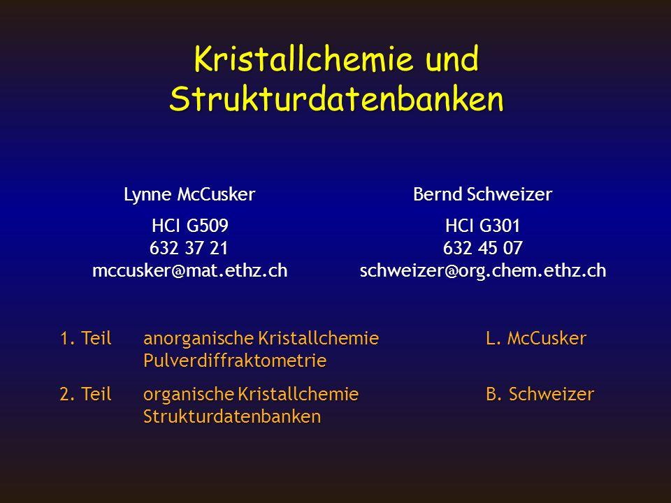 Kristallchemie und Strukturdatenbanken 1. Teilanorganische KristallchemieL. McCusker Pulverdiffraktometrie 2. Teilorganische KristallchemieB. Schweize