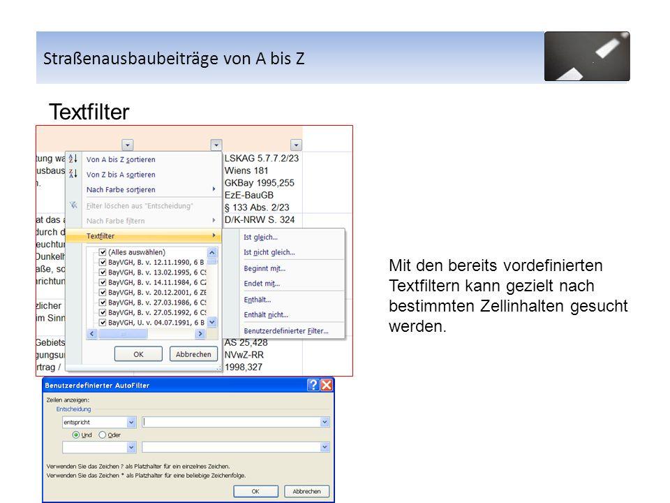 Straßenausbaubeiträge von A bis Z Textfilter Straßenausbaubeiträge von A bis Z Mit den bereits vordefinierten Textfiltern kann gezielt nach bestimmten Zellinhalten gesucht werden.
