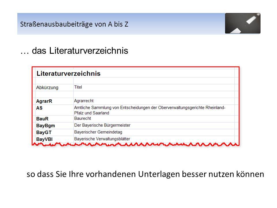 … das Literaturverzeichnis so dass Sie Ihre vorhandenen Unterlagen besser nutzen können Straßenausbaubeiträge von A bis Z