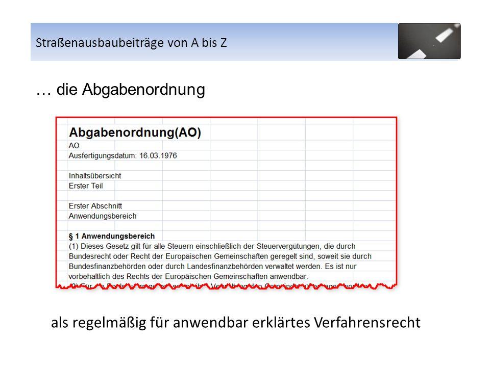 … die Abgabenordnung als regelmäßig für anwendbar erklärtes Verfahrensrecht Straßenausbaubeiträge von A bis Z