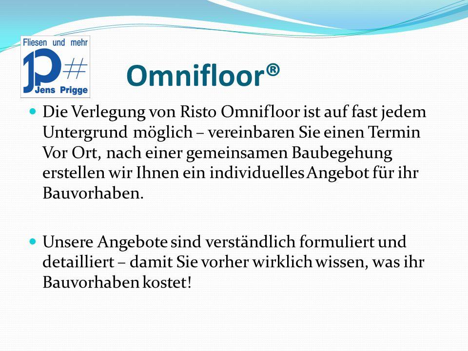 Omnifloor® Die Verlegung von Risto Omnifloor ist auf fast jedem Untergrund möglich – vereinbaren Sie einen Termin Vor Ort, nach einer gemeinsamen Baub