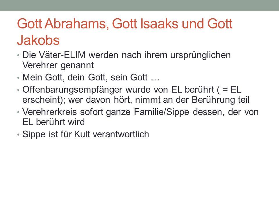 Gott Abrahams, Gott Isaaks und Gott Jakobs Die Väter-ELIM werden nach ihrem ursprünglichen Verehrer genannt Mein Gott, dein Gott, sein Gott … Offenbar
