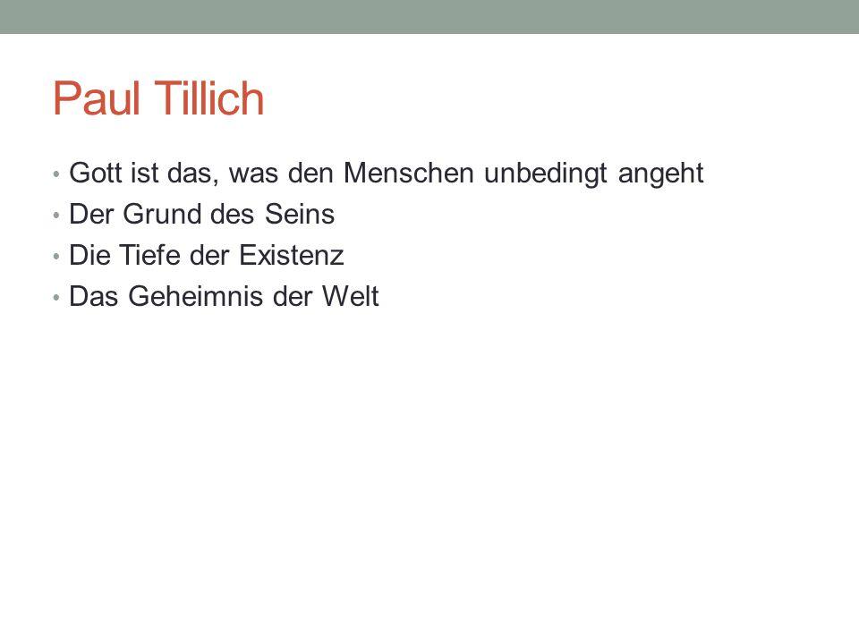 Paul Tillich Gott ist das, was den Menschen unbedingt angeht Der Grund des Seins Die Tiefe der Existenz Das Geheimnis der Welt